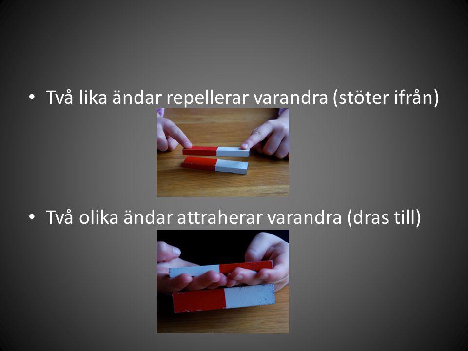 Två lika ändar repellerar varandra (stöter ifrån) Två olika ändar attraherar varandra (dras till)