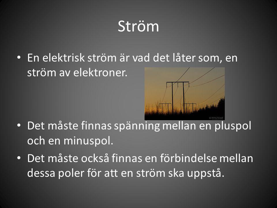 Ström En elektrisk ström är vad det låter som, en ström av elektroner. Det måste finnas spänning mellan en pluspol och en minuspol. Det måste också fi