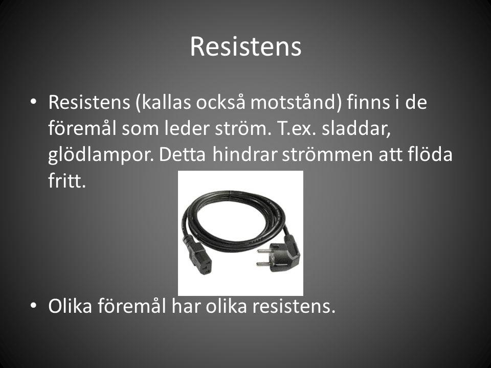 Resistens Resistens (kallas också motstånd) finns i de föremål som leder ström. T.ex. sladdar, glödlampor. Detta hindrar strömmen att flöda fritt. Oli