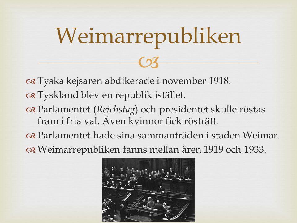   Tyska kejsaren abdikerade i november 1918. Tyskland blev en republik istället.