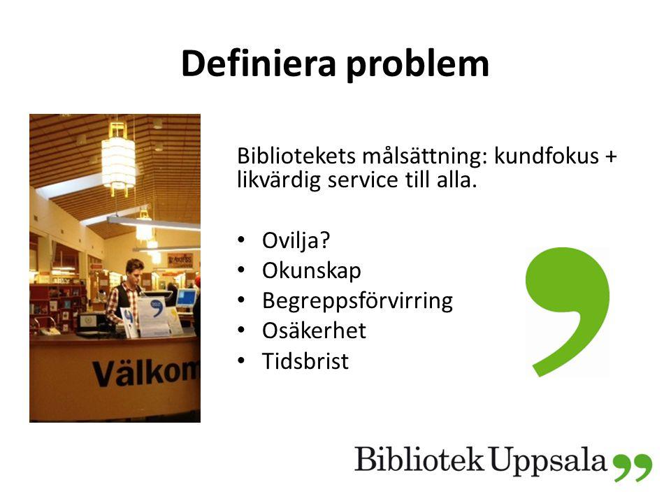 Definiera problem Bibliotekets målsättning: kundfokus + likvärdig service till alla.