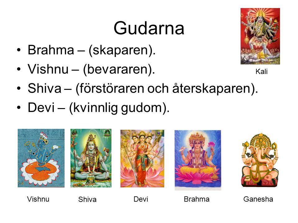 Gudarna Brahma – (skaparen). Vishnu – (bevararen). Shiva – (förstöraren och återskaparen). Devi – (kvinnlig gudom). Shiva VishnuGanesha Kali Devi Brah