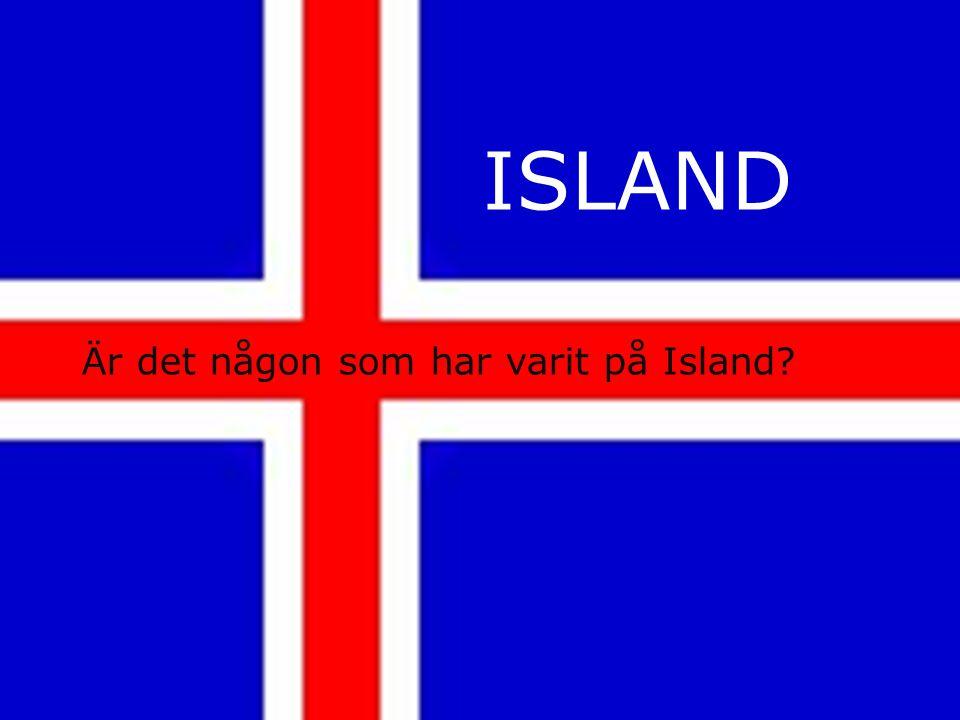 Island Är det någon som har besökt Island? ISLAND Är det någon som har varit på Island?