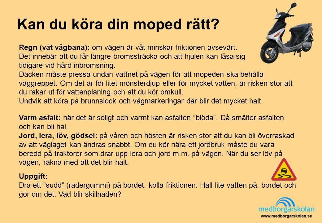 """Kan du köra din moped rätt? Varm asfalt: när det är soligt och varmt kan asfalten """"blöda"""". Då smälter asfalten och kan bli hal. Jord, lera, löv, gödse"""