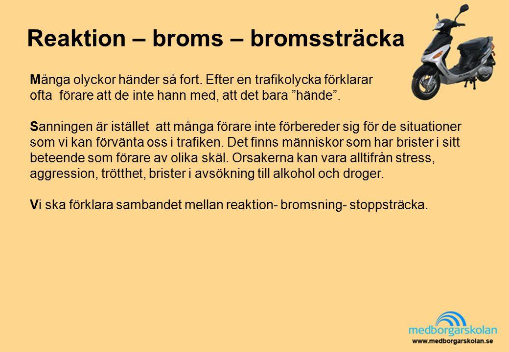 """Reaktion – broms – bromssträcka Många olyckor händer så fort. Efter en trafikolycka förklarar ofta förare att de inte hann med, att det bara """"hände""""."""
