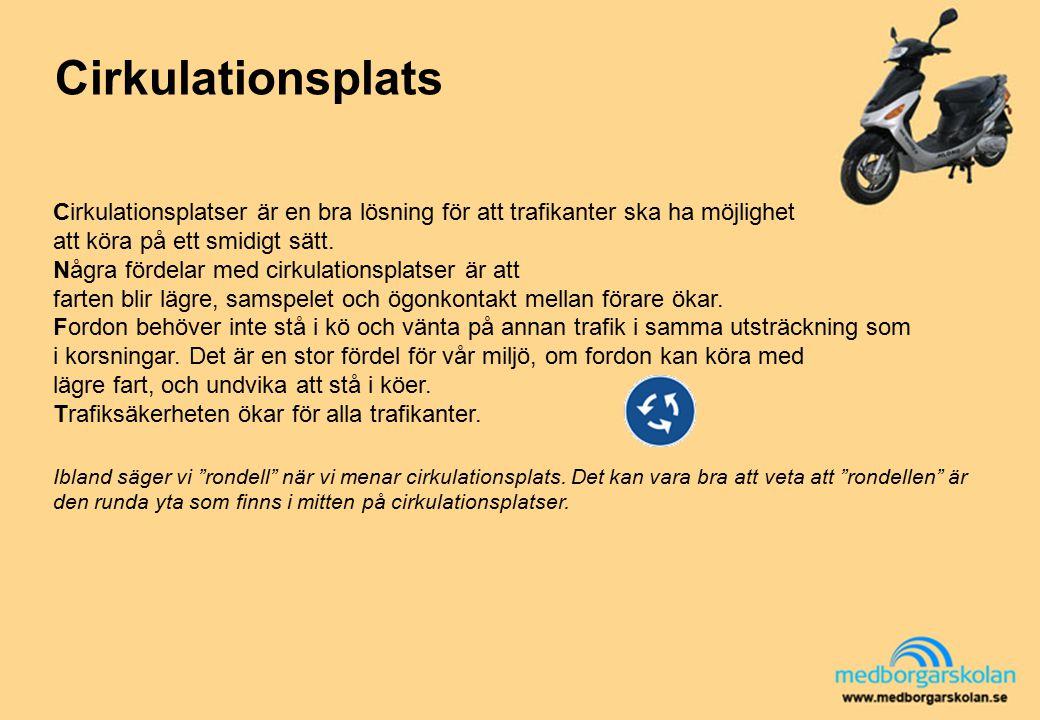 Cirkulationsplats Cirkulationsplatser är en bra lösning för att trafikanter ska ha möjlighet att köra på ett smidigt sätt.