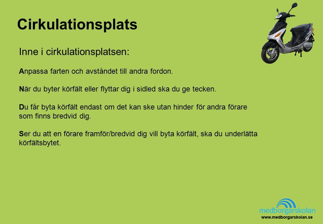 Cirkulationsplats Inne i cirkulationsplatsen: Anpassa farten och avståndet till andra fordon.