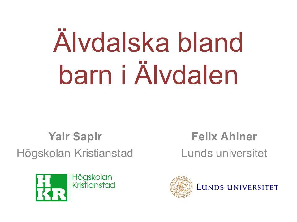 Älvdalska bland barn i Älvdalen Yair Sapir Högskolan Kristianstad Felix Ahlner Lunds universitet