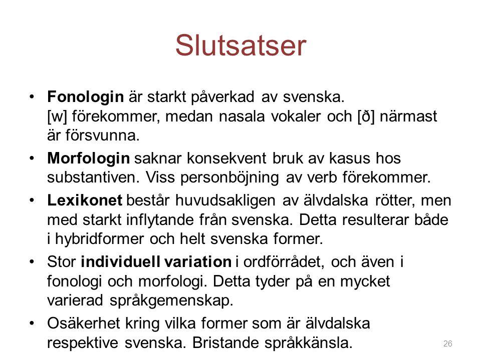 Slutsatser Fonologin är starkt påverkad av svenska. [w] förekommer, medan nasala vokaler och [ð] närmast är försvunna. Morfologin saknar konsekvent br