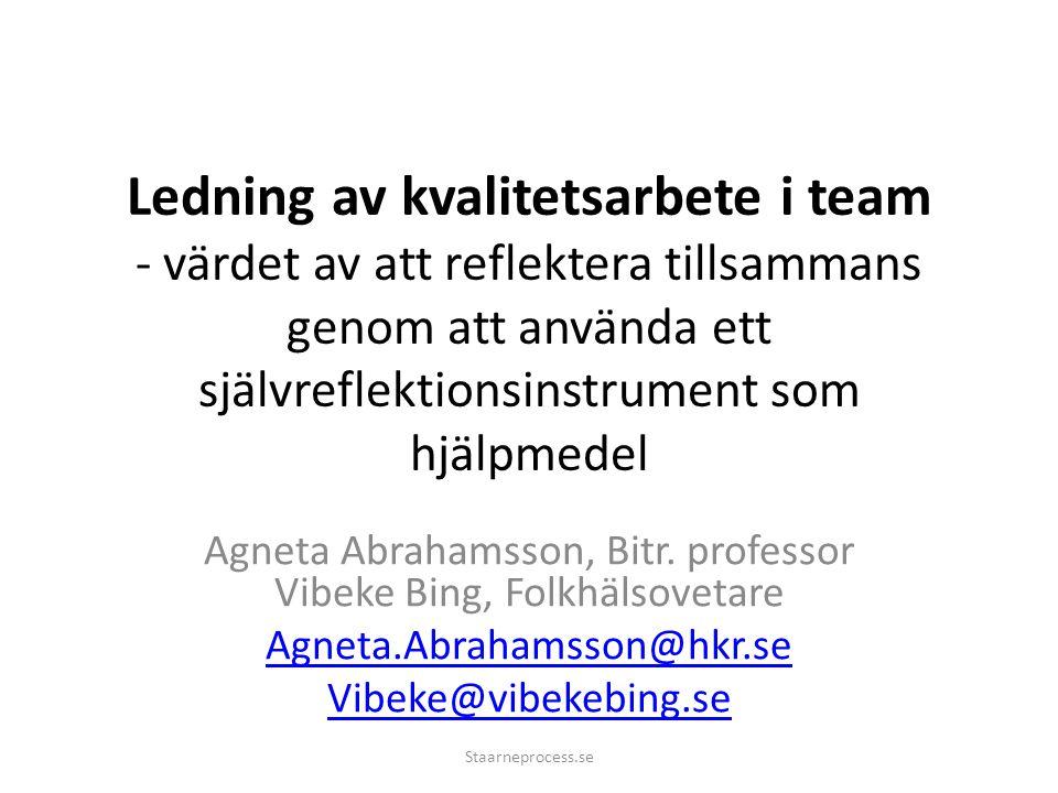 Ledning av kvalitetsarbete i team - värdet av att reflektera tillsammans genom att använda ett självreflektionsinstrument som hjälpmedel Agneta Abrahamsson, Bitr.