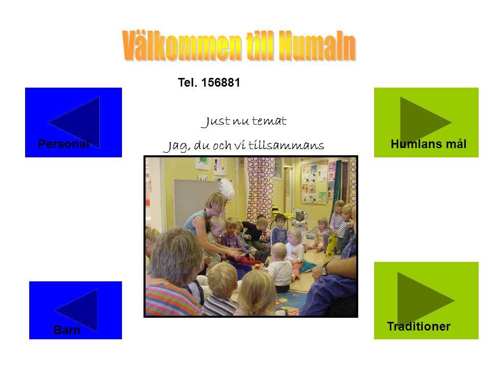 PersonalHumlans mål Traditioner Barn Just nu temat Jag, du och vi tillsammans Tel. 156881