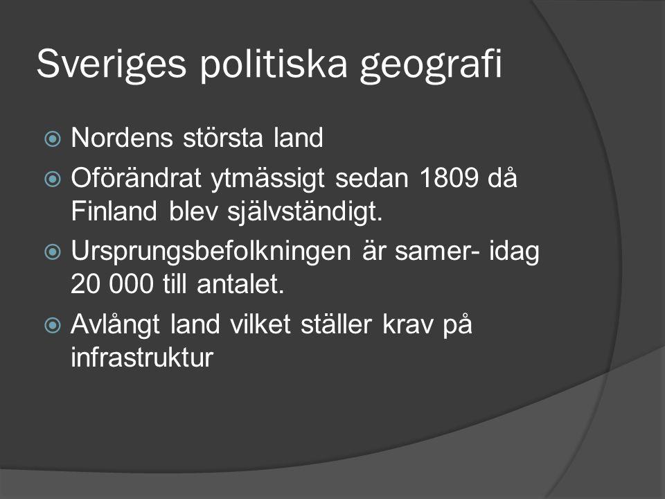 Sveriges politiska geografi  Nordens största land  Oförändrat ytmässigt sedan 1809 då Finland blev självständigt.  Ursprungsbefolkningen är samer-