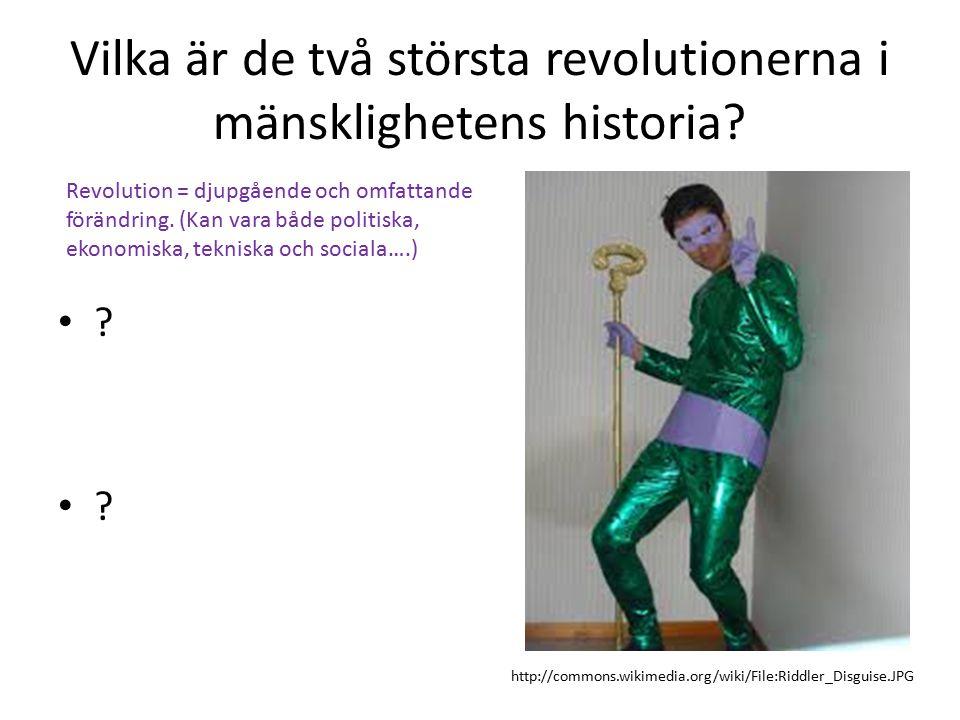 Vilka är de två största revolutionerna i mänsklighetens historia? ? http://commons.wikimedia.org/wiki/File:Riddler_Disguise.JPG Revolution = djupgåend