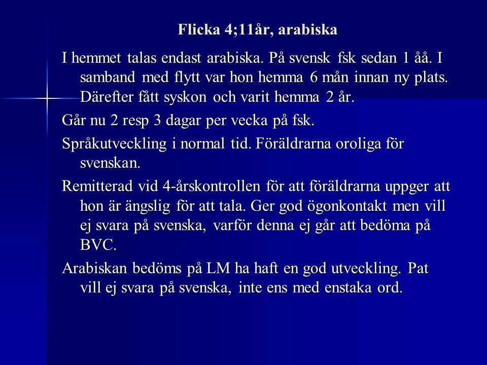 Flicka 4;11år, arabiska I hemmet talas endast arabiska. På svensk fsk sedan 1 åå. I samband med flytt var hon hemma 6 mån innan ny plats. Därefter fåt