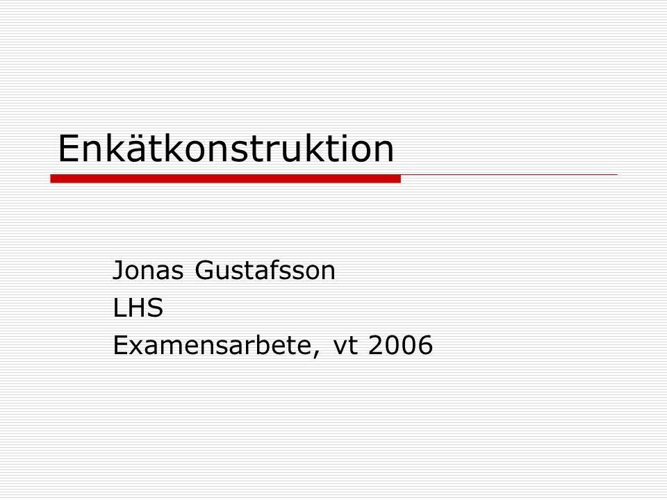 Enkätkonstruktion Jonas Gustafsson LHS Examensarbete, vt 2006