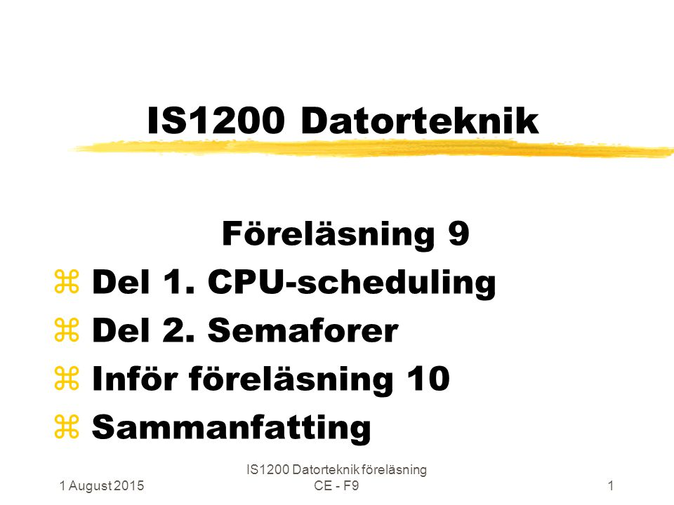 1 August 2015 IS1500 Datorteknik o k, föreläsning CE - F10122 Välkommen till andra kurser – några exempel yDatorsystemarkitektur yCompilers and Execution Environments yOperating Systems yConcurrent Programming yNetwork Programming with Java yEmbedded Systems ySystem-on-Chip Architectures yEmbedded Software y… 1 August 2015 IS1200 Datorteknik föreläsning CE - F9122