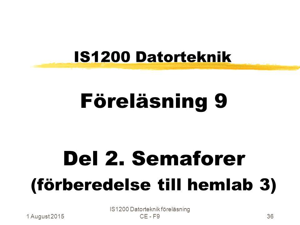 1 August 2015 IS1200 Datorteknik föreläsning CE - F936 IS1200 Datorteknik Föreläsning 9 Del 2.