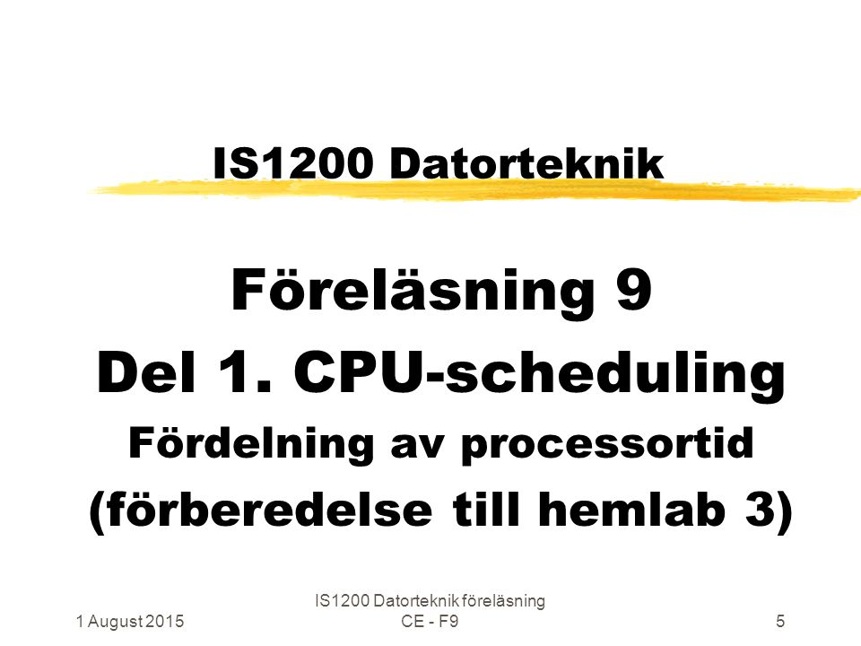 1 August 2015 IS1200 Datorteknik föreläsning CE - F966 Producer C-kod enligt hemlab 3 Void Producer ( … ) next = startvalue from inparam while (1) { next = NextPrime(next)// function PutFifo(next)// function //yield()// maybe .