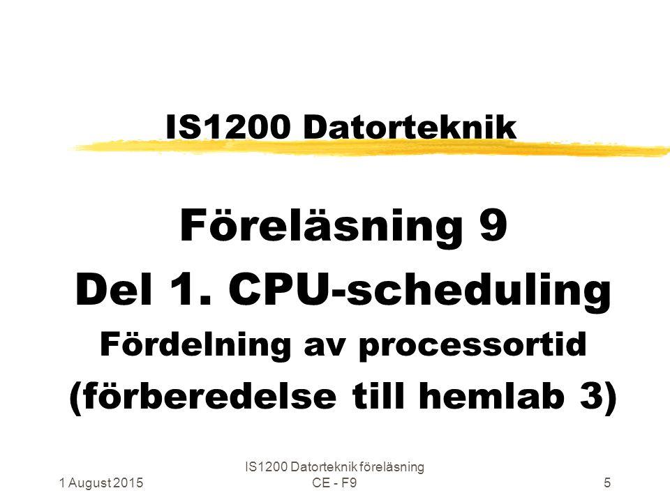 1 August 2015 IS1200 Datorteknik föreläsning CE - F95 IS1200 Datorteknik Föreläsning 9 Del 1.