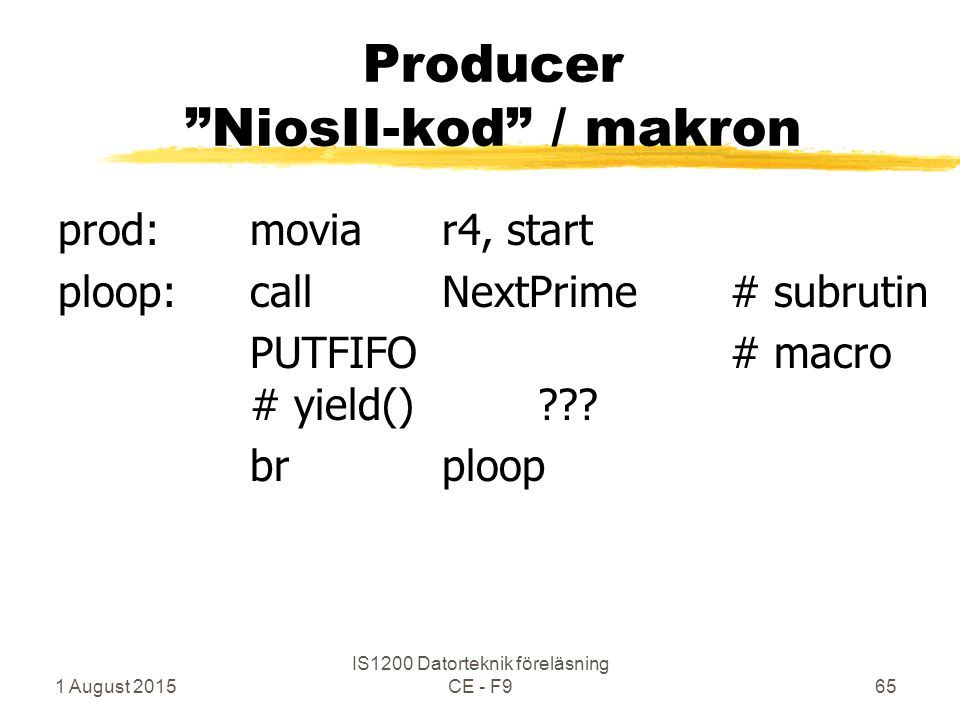 "1 August 2015 IS1200 Datorteknik föreläsning CE - F965 Producer ""NiosII-kod"" / makron prod:moviar4, start ploop:callNextPrime# subrutin PUTFIFO# macro"