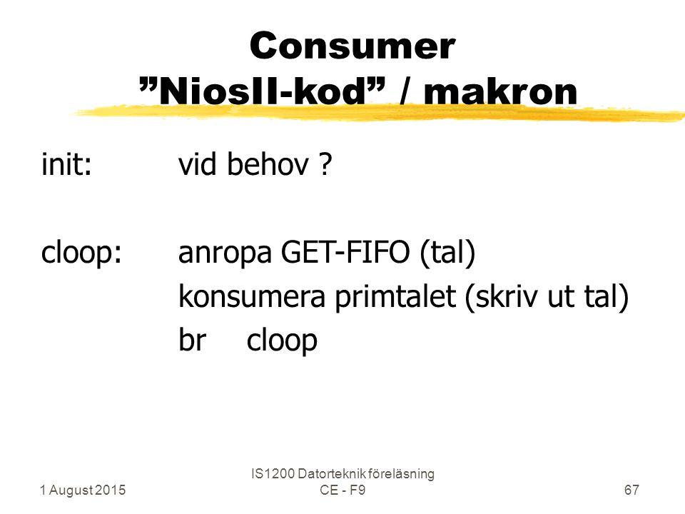 1 August 2015 IS1200 Datorteknik föreläsning CE - F967 Consumer NiosII-kod / makron init:vid behov .