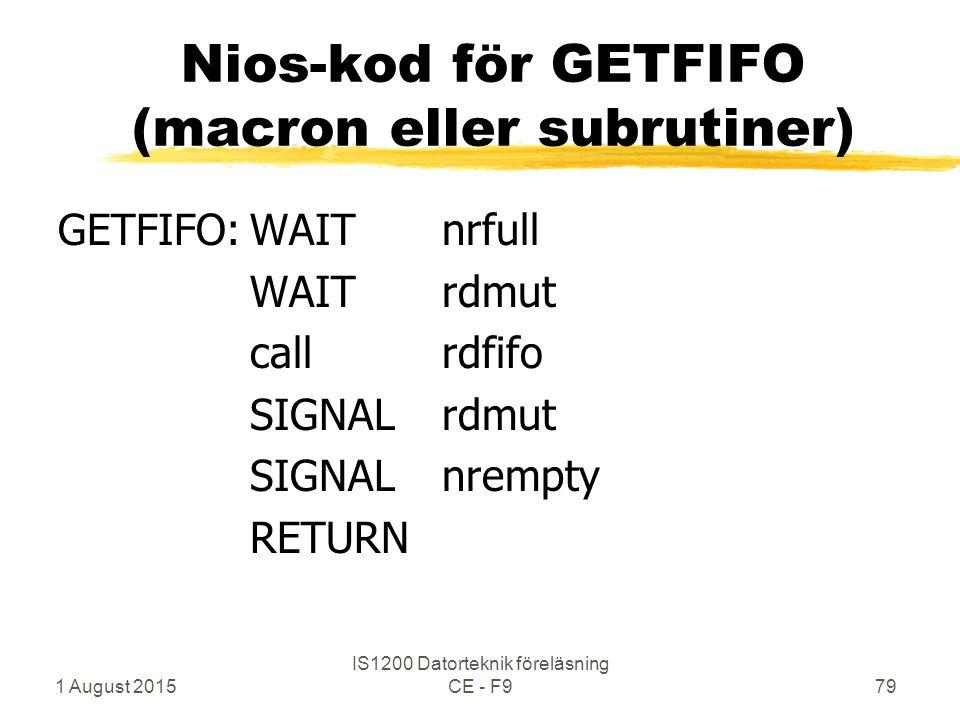 1 August 2015 IS1200 Datorteknik föreläsning CE - F979 Nios-kod för GETFIFO (macron eller subrutiner) GETFIFO:WAITnrfull WAITrdmut callrdfifo SIGNALrdmut SIGNALnrempty RETURN