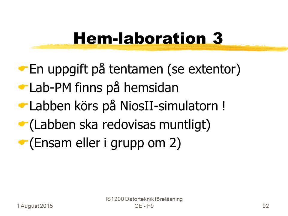 1 August 2015 IS1200 Datorteknik föreläsning CE - F992 Hem-laboration 3  En uppgift på tentamen (se extentor)  Lab-PM finns på hemsidan  Labben körs på NiosII-simulatorn .