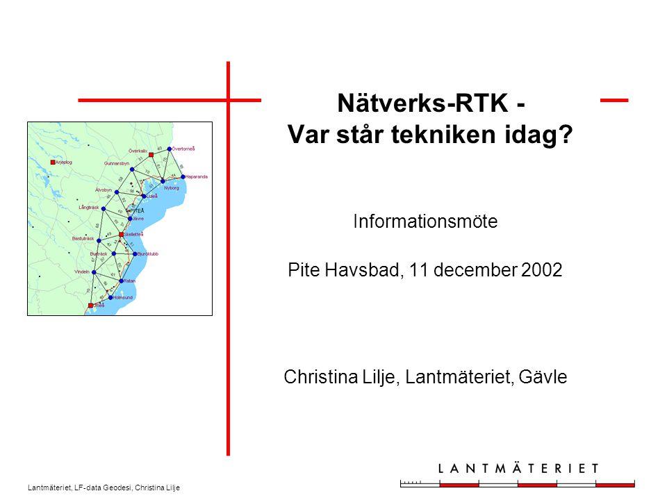 Lantmäteriet, LF-data Geodesi, Christina Lilje Nätverks-RTK - Var står tekniken idag.