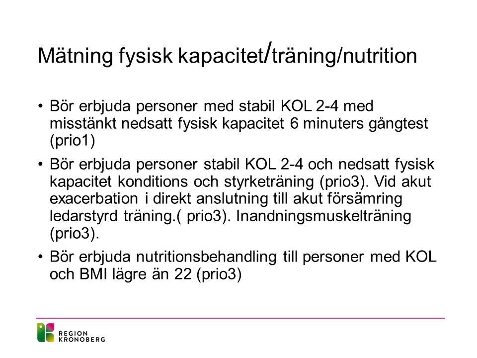 Mätning fysisk kapacitet / träning/nutrition Bör erbjuda personer med stabil KOL 2-4 med misstänkt nedsatt fysisk kapacitet 6 minuters gångtest (prio1