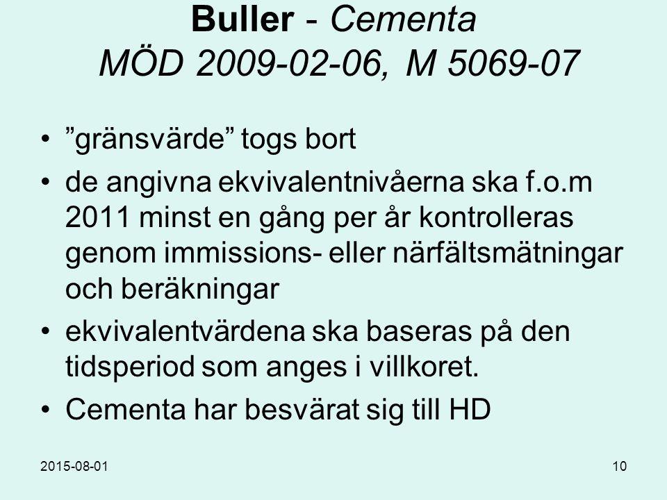 2015-08-0110 Buller - Cementa MÖD 2009-02-06, M 5069-07 gränsvärde togs bort de angivna ekvivalentnivåerna ska f.o.m 2011 minst en gång per år kontrolleras genom immissions- eller närfältsmätningar och beräkningar ekvivalentvärdena ska baseras på den tidsperiod som anges i villkoret.