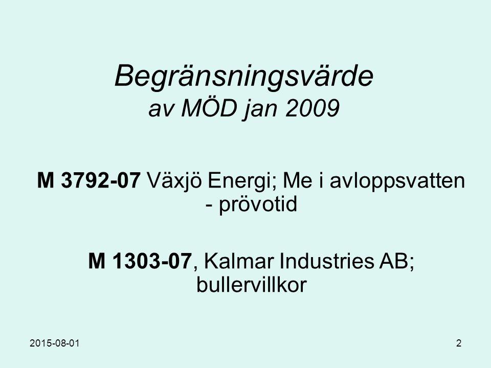 2015-08-012 Begränsningsvärde av MÖD jan 2009 M 3792-07 Växjö Energi; Me i avloppsvatten - prövotid M 1303-07, Kalmar Industries AB; bullervillkor