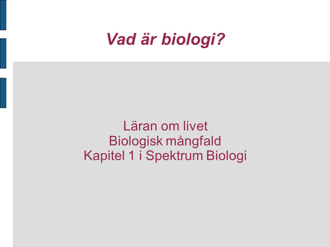 Vad är biologi? Läran om livet Biologisk mångfald Kapitel 1 i Spektrum Biologi