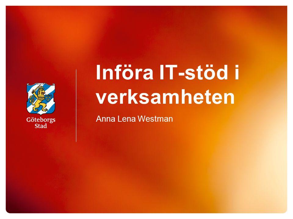 Införa IT-stöd i verksamheten Anna Lena Westman
