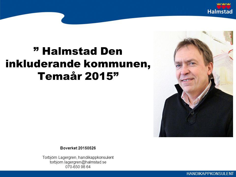 HANDIKAPPKONSULENT Halmstad Den inkluderande kommunen, Temaår 2015 Boverket 20150526 Torbjörn Lagergren, handikappkonsulent torbjorn.lagergren@halmstad.se 070-650 98 64
