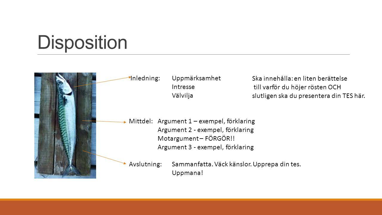 Disposition Inledning:Uppmärksamhet Intresse Välvilja Mittdel: Argument 1 – exempel, förklaring Argument 2 - exempel, förklaring Motargument – FÖRGÖR!