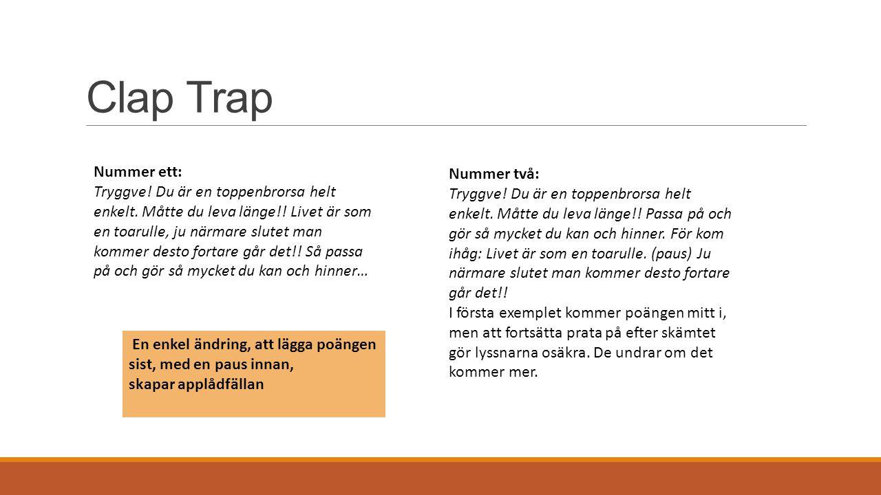 Clap Trap Nummer ett: Tryggve! Du är en toppenbrorsa helt enkelt. Måtte du leva länge!! Livet är som en toarulle, ju närmare slutet man kommer desto f