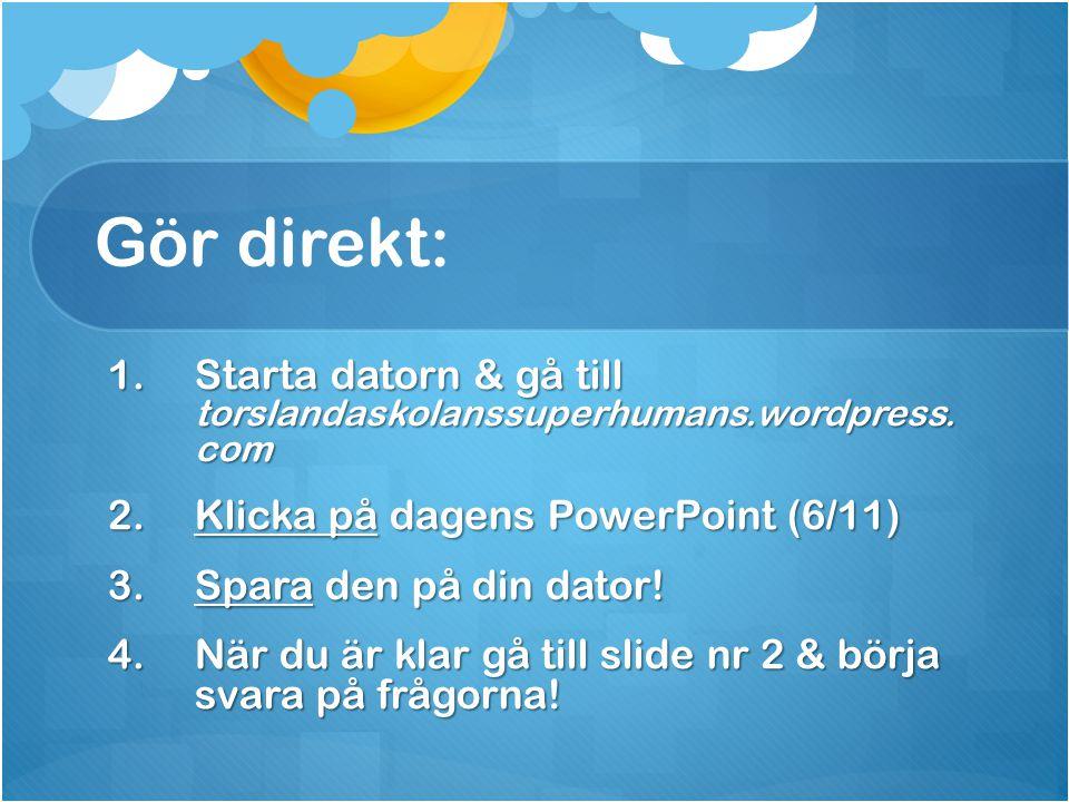 Gör direkt: 1.Starta datorn & gå till torslandaskolanssuperhumans.wordpress.