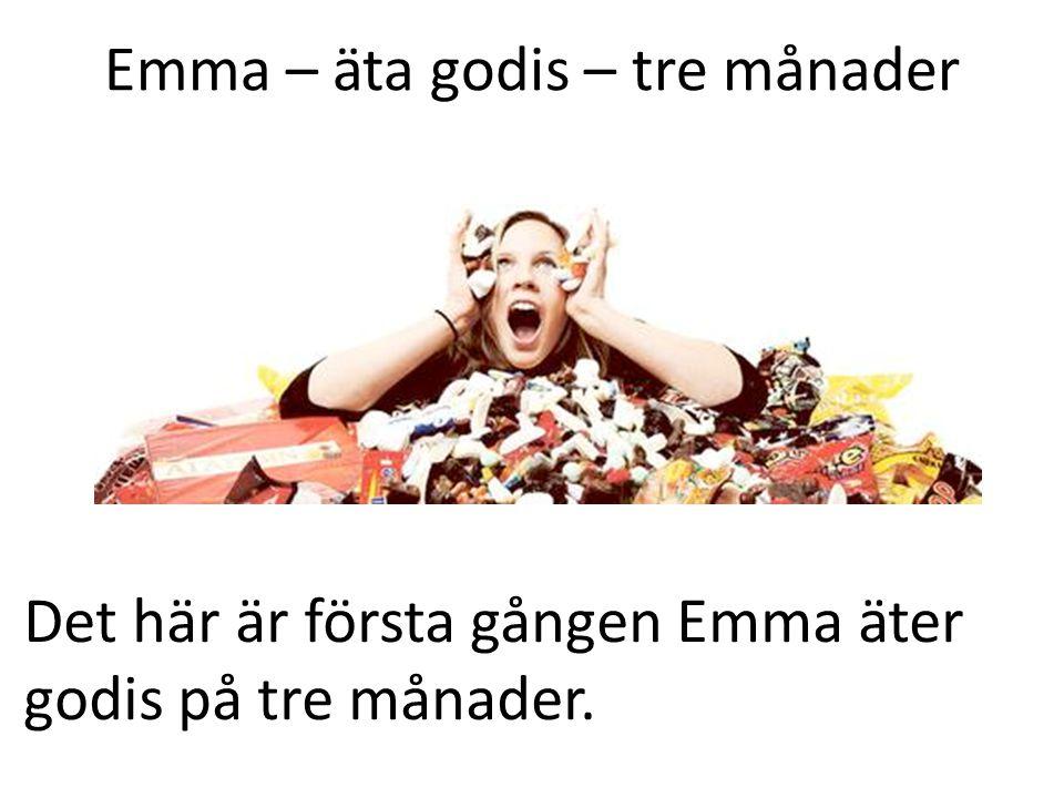 Emma – äta godis – tre månader Det här är första gången Emma äter godis på tre månader.