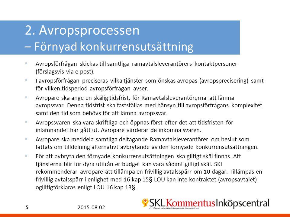 2. Avropsprocessen – Förnyad konkurrensutsättning  Avropsförfrågan skickas till samtliga ramavtalsleverantörers kontaktpersoner (förslagsvis via e-po