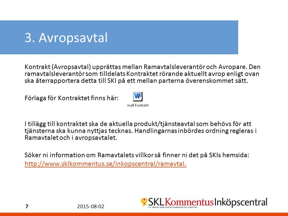 3. Avropsavtal Kontrakt (Avropsavtal) upprättas mellan Ramavtalsleverantör och Avropare.