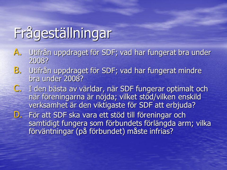 Frågeställningar A. Utifrån uppdraget för SDF; vad har fungerat bra under 2008? B. Utifrån uppdraget för SDF; vad har fungerat mindre bra under 2008?