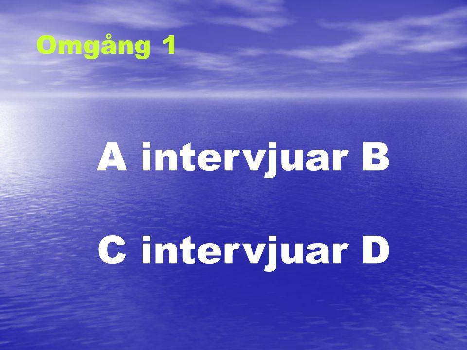 Omgång 1 A intervjuar B C intervjuar D