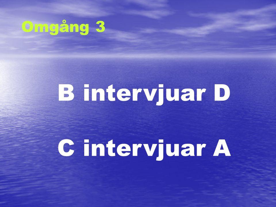 Omgång 3 B intervjuar D C intervjuar A