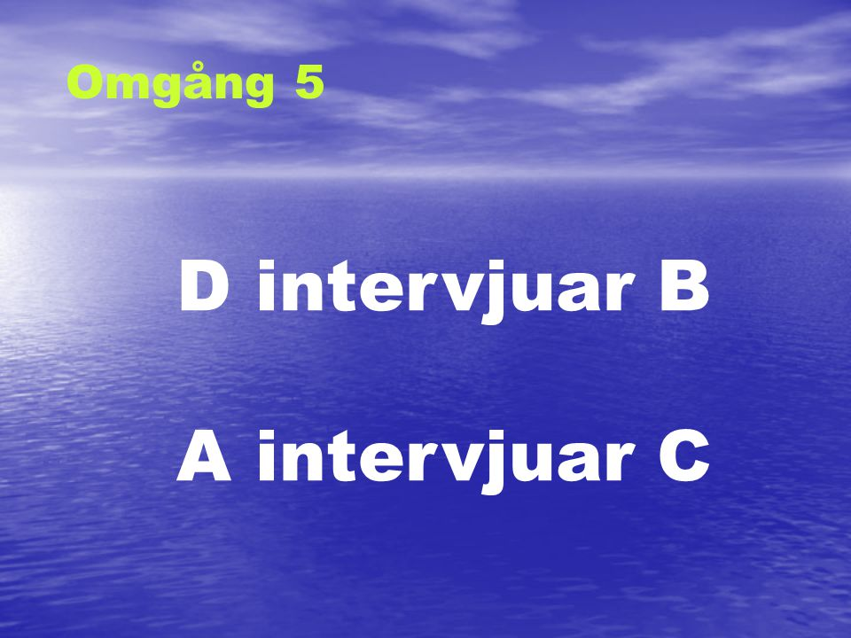 Omgång 6 B intervjuar A D intervjuar C