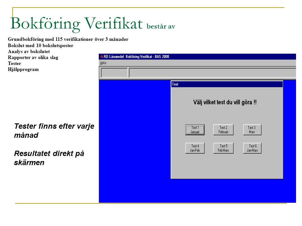 Grundbokföring med 115 verifikationer över 3 månader Bokslut med 10 bokslutsposter Analys av bokslutet Rapporter av olika slag Tester Hjälpprogram Bokföring Verifikat består av Tester finns efter varje månad Resultatet direkt på skärmen