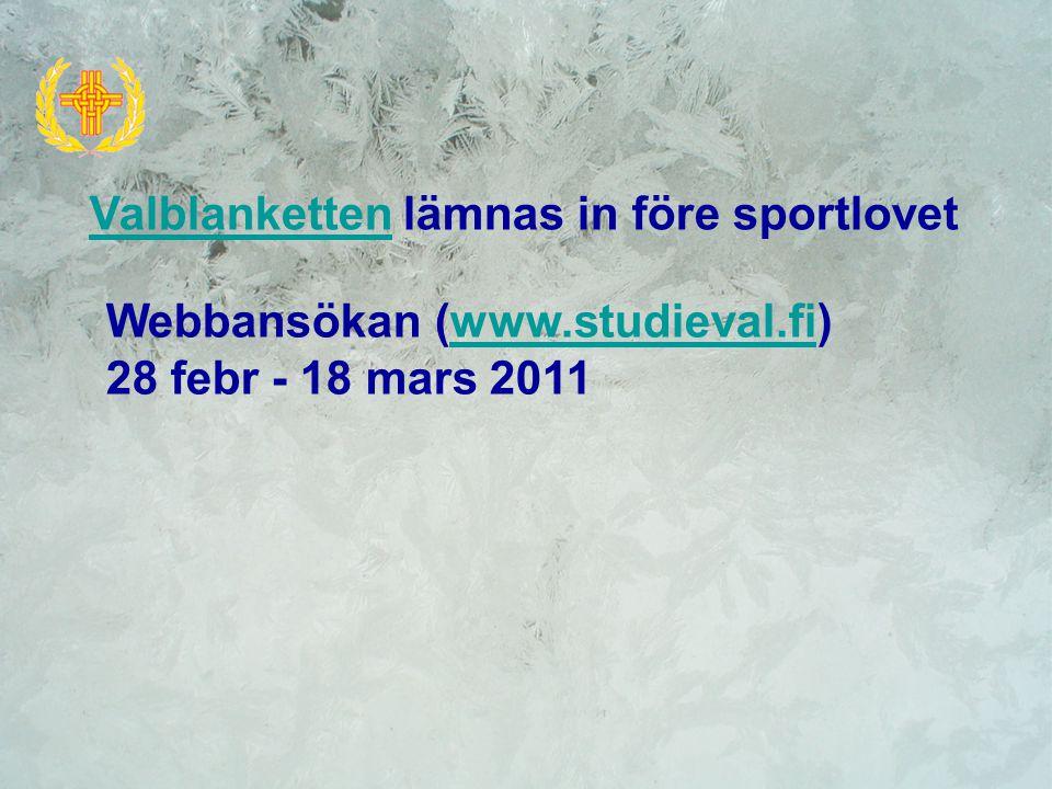 ValblankettenValblanketten lämnas in före sportlovet Webbansökan (www.studieval.fi)www.studieval.fi 28 febr - 18 mars 2011