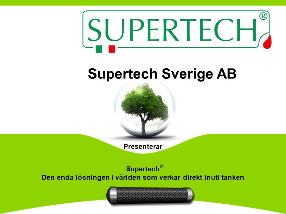 Spara Miljön med upp till 75% i reduktion av avgaser Spara upp till 12% i bränsle förbrukning Supertech ® Geniet i tanken «SUPERTECH optimaliserar forbränningen och reducerar skadliga utsläpp»