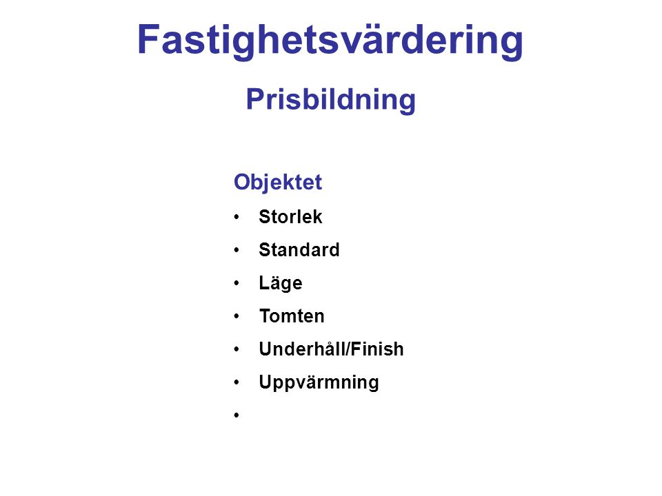 Fastighetsvärdering Prisbildning Objektet Storlek Standard Läge Tomten Underhåll/Finish Uppvärmning