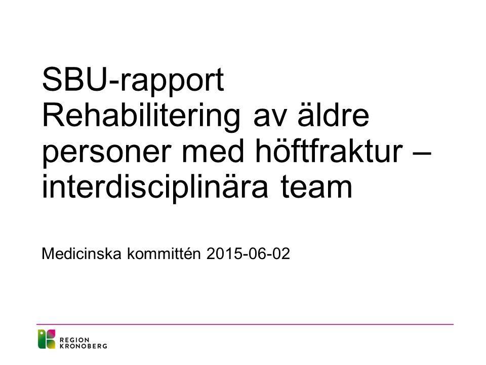 SBU-rapport Rehabilitering av äldre personer med höftfraktur – interdisciplinära team Medicinska kommittén 2015-06-02