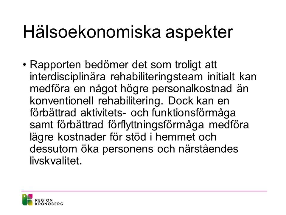Hälsoekonomiska aspekter Rapporten bedömer det som troligt att interdisciplinära rehabiliteringsteam initialt kan medföra en något högre personalkostnad än konventionell rehabilitering.